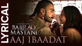 Aaj Ibaadat   Full Song with Lyrics   Bajirao Mastani
