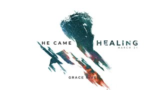 COMING TO THE CROSS | He Came Healing | GRACE RIVER