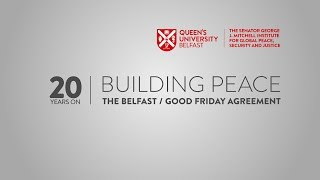 Building Peace: The Belfast/Good Friday agreement 20 years on