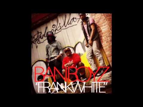 BAN BOYZ  FRANK WHITE