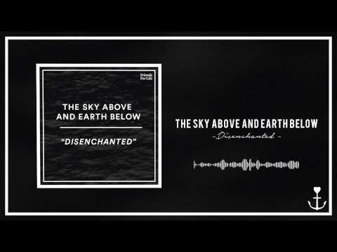 The Sky Above And Earth Below - Disenchanted