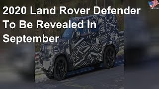 2020 Land Rover Defender to be revealed in September