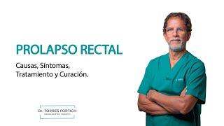Prolapso rectal, Dr Torres Fortich, médico cirujano.