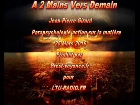 A deux mains vers demain Jean Pierre Girard télékinésie 25 mars 2016