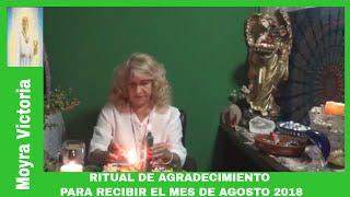 RITUAL DE AGRADECIMIENTO PARA RECIBIR EL MES DE AGOSTO 2018- Moyra Victoria Clarividente.