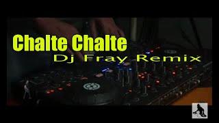 Chalte Chalte_Dj Fray Remix (cover remix)