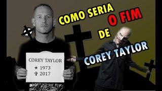 COMO SERIA A MORTE DE COREY TAYLOR