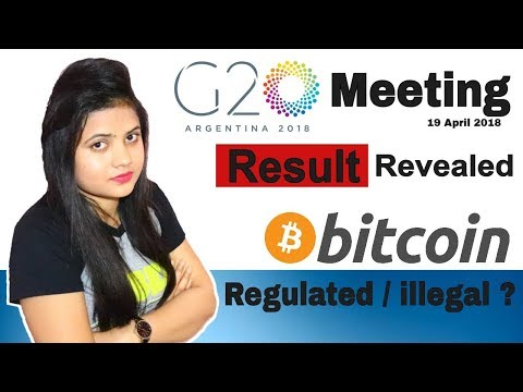 आ गया G20 Meeting का फैसला | CryptoCurrency/Bitcoin Regulated/illegal -April 2018