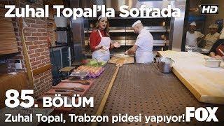 Zuhal Topal Trabzon pidesi yapıyor... Zuhal Topal'la Sofrada 85. Bölüm