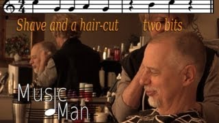 Music Man Film: Shave and a hair-cut...two bits