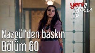 Yeni Gelin 60. Bölüm - Nazgülden Baskın
