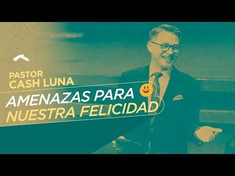Pastor Cash Luna - Amenazas para nuestra felicidad | Casa de Dios