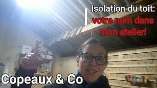 Copeaux&Co - Isolation du toit: [bientôt?] votre nom dans mon atelier !