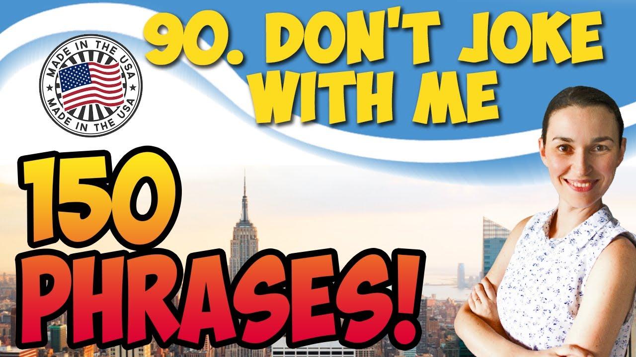 Don't joke with me  150 английских фраз и идиом