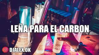 LEÑA PARA EL CARBON ✘ DJ ALEX [FIESTERO REMIX] Reggeton lento
