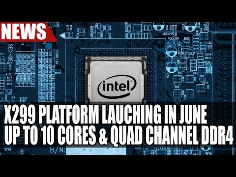 Intel X299 Platform To Launch In June | Up to 10 Cores & Quad Channel DDR4