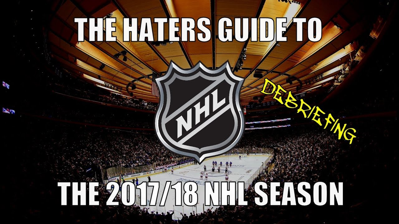 the-haters-guide-to-the-2017-18-nhl-season-debriefing