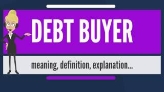 What is DEBT BUYER? What does DEBT BUYER mean? DEBT BUYER meaning, definition & explanation