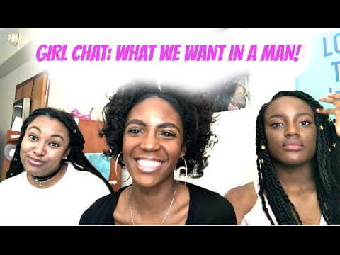 Girl Chat: WHAT WE WANT IN A MAN!
