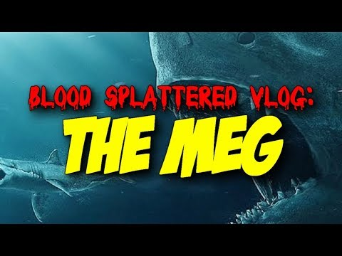 The Meg (2018) – Blood Splattered Vlog (Horror Movie Review)