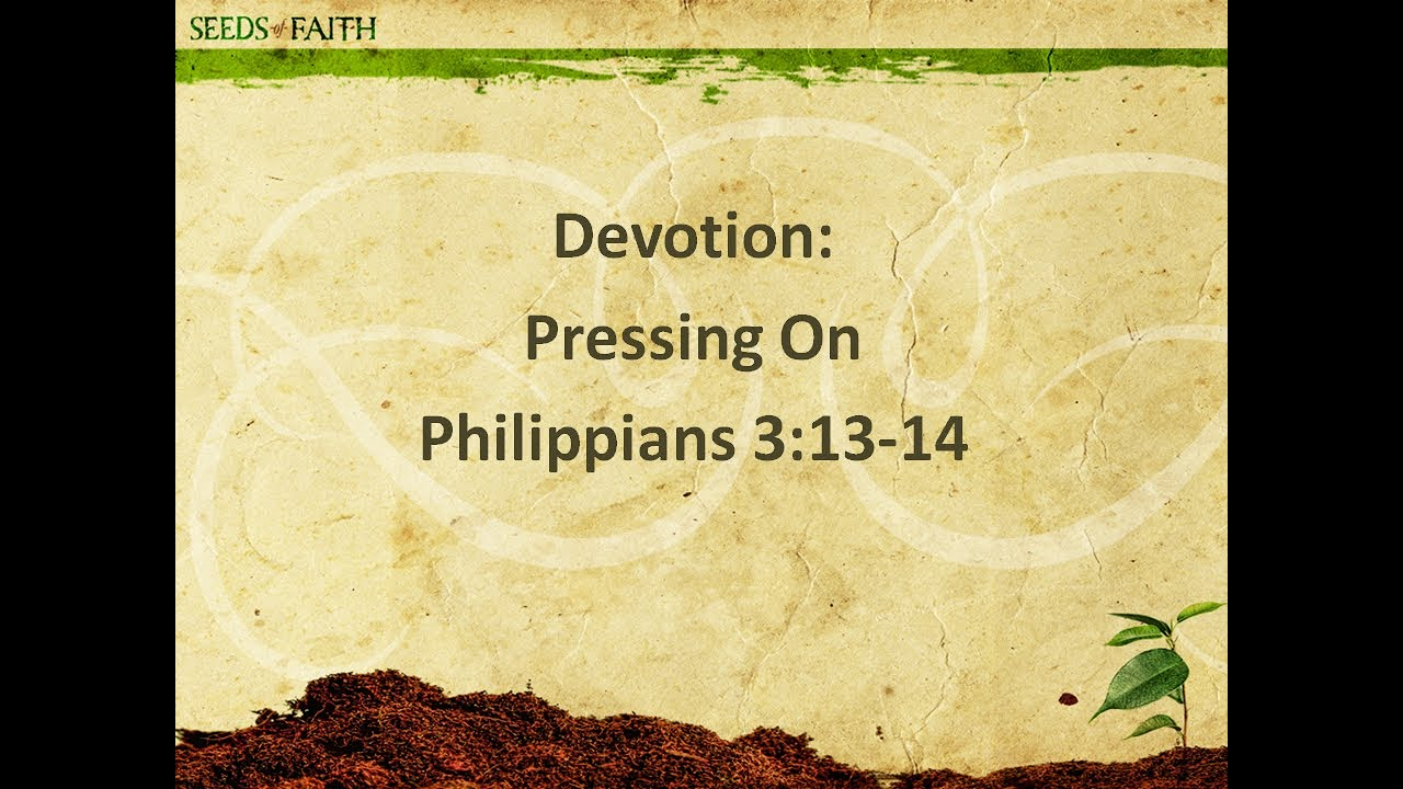 July 22, 2020  Philippians 3: 13-14   Pressing On