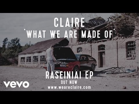 Claire - What We Are Made Of
