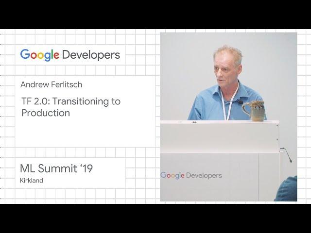 TensorFlow 2.0: Transitioning to production - Kirkland ML Summit '19