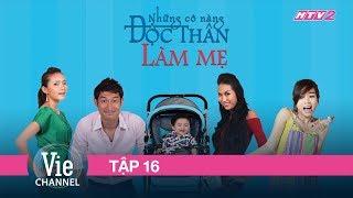 NHỮNG CÔ NÀNG ĐỘC THÂN - FULL TẬP 16 | Phim Tình Cảm Việt Nam