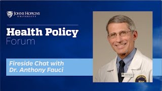 JHU Health Policy Forum: Fireside Chat with Dr. Anthony Fauci