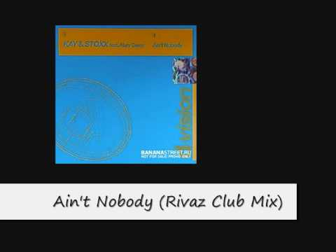 Kay and Stoxx feat. Mary Geras - Ain't Nobody (Rivaz Club Mix)