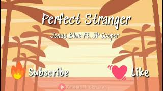 Perfect Stranger - Jonas Blue(Lyrics) Ft. JP Cooper