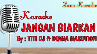 Gambar cover KARAOKE JANGAN BIARKAN (TITI DJ ft DIANA NASUTION)
