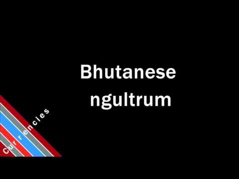 How to Pronounce Bhutanese ngultrum