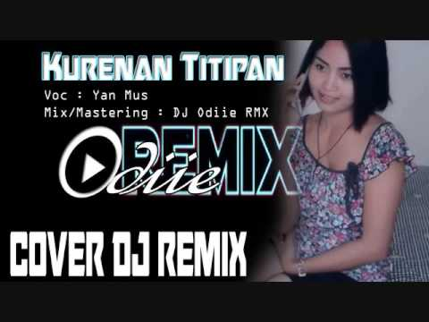 DJ Remix Kurenan Titipan Yan Mus   Remix By DJ Odiie