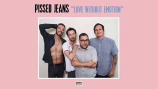 Pissed Jeans - Love Without Emotion