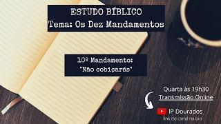 Estudo Biblico 17/06/2020 - 10º Mandamento: Rev. Wanderson