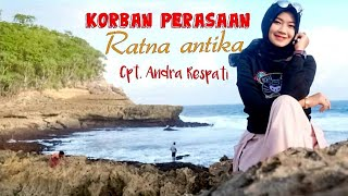 KORBAN PERASAAN RATNA ANTIKA (Music Official Video) Cpt. Andra Respati