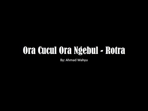 Ora Cucul Ora Ngebul - Rotra Full Lyrics