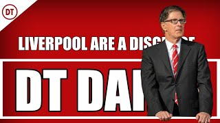 DT DAILY | THE LIVERPOOL OWNERS ARE A DISGRACE! RANT