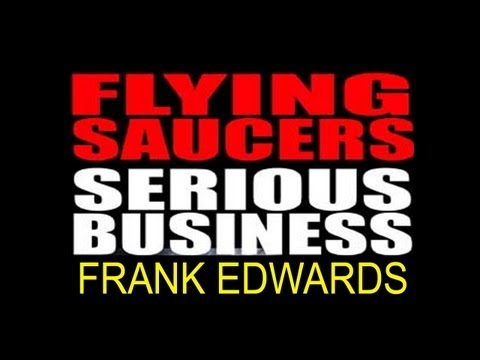 Flying Saucers: Serious Business - Frank Edwards - FREE MOVIE