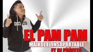 EL PAM PAM - Maikol El Insoportable Ft Dj Profeta Vacile 2015