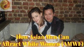 Asian Dating Coach: 8 Ways Asian Men Can Successfully Attract White Women (AMWF) ft Engineered Truth