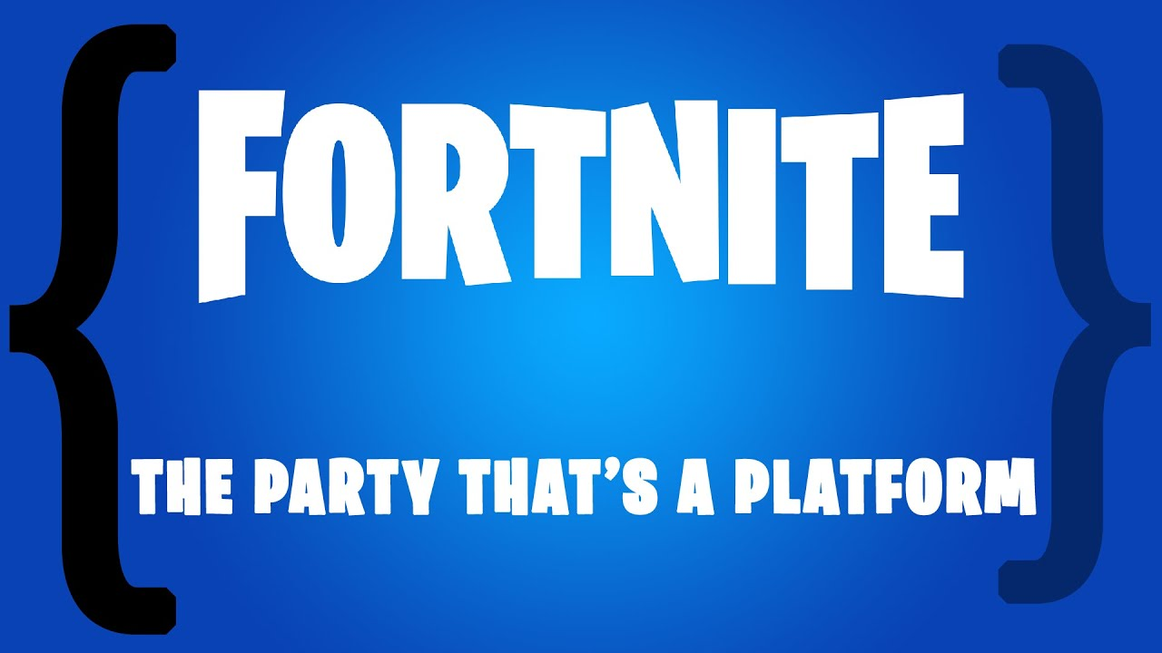 Fortnite: The Party That's a Platform