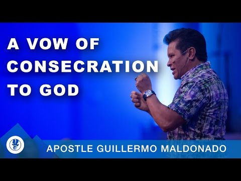 A Vow Of Consecration To God | Apostle Guillermo Maldonado