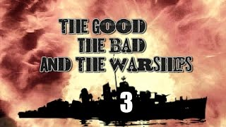 The Good, The Bad and the Warships 3