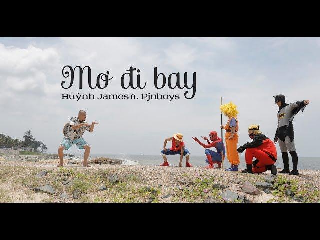 MƠ ĐI BAY - Huỳnh James ft. Pjnboys |Mondo Records & SohaProduction|