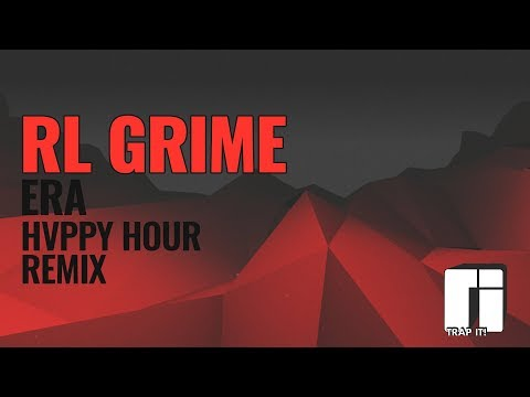 RL Grime - Era (HVPPY HOUR Remix)