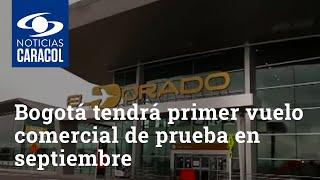 Bogotá tendrá su primer vuelo comercial de prueba en septiembre