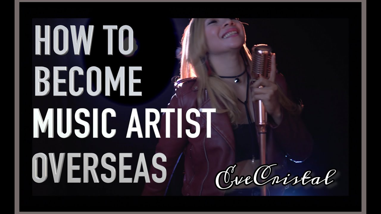 HOW TO BECOME A MUSIC ARTIST OVERSEAS?