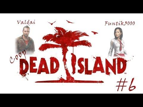 [Coop] Dead Island. Серия 6 - Огонь, Валера!